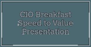 CIO Breakfast - Speed to Value v5.1